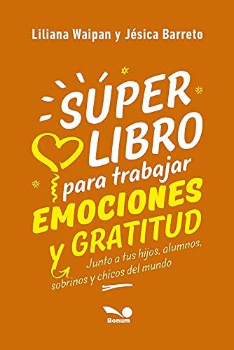 Super libro para trabajar emociones y gratitud: Junto a tus hijos, alumnos, sobrinos y todos los chicos del mundo