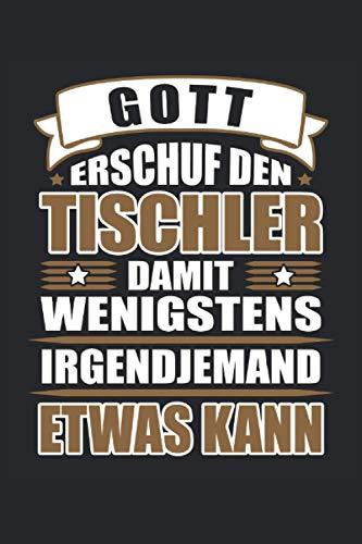 Gott Erschuf Tischler Wenigstens Irgendjemand Etwas Kann Tischlerei Schreiner Schreinerei: Notizbuch - Notizheft - Notizblock - Tagebuch - Planer - ... - 6 x 9 Zoll (15.24 x 22.86 cm) - 120 Seiten