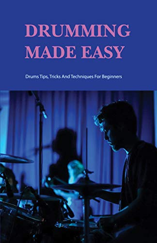 Drumming Made Easy: Drums Tips, Tricks And Techniques For Beginners: Drum Set Books (English Edition)