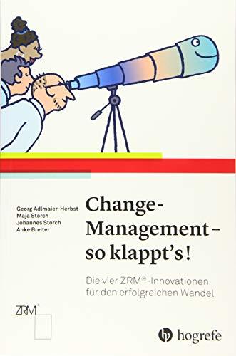 Change–Management – so klappt's!: Die vier ZRM®–Innovationen für den erfolgreichen Wandel