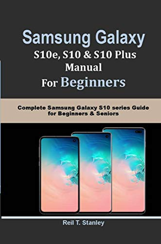 SAMSUNG GALAXY S10e, S10, S10 Plus MANUAL For Beginners: Complete Samsung Galaxy S10 series Guide for Beginners & Seniors (English Edition)