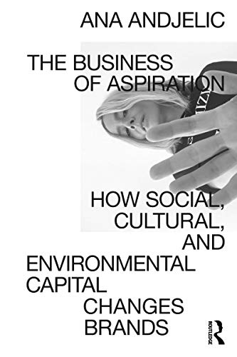The Business of Aspiration: How Social, Cultural, and Environmental Capital Changes Brands (English Edition)