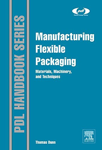 Manufacturing Flexible Packaging: Materials, Machinery, and Techniques (Plastics...