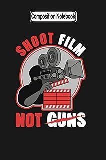 Composition Notebook: Shoot Film Not Guns Pacifist Filmmaker Director Filmmaker Movie Notebook 2020 Journal Notebook Blank...