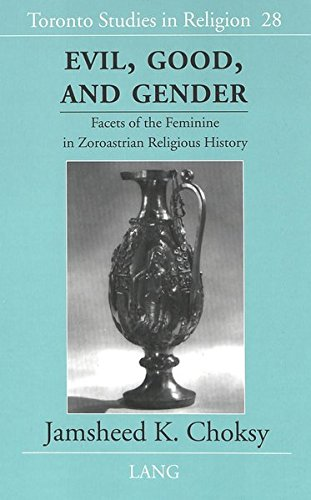Evil, Good and Gender: Facets of the Feminine in Zoroastrian Religious History PDF Books