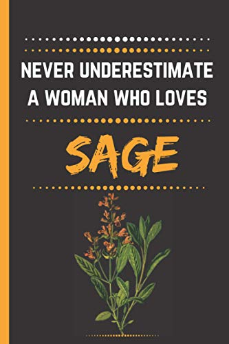 Never Understimate A Woman Who Loves Sage: Cute Blank Lined Notebook Journal - Perfect Gift For Woman Who Loves Sage - Perfect Gift For Birthday & Chrismas & Thanksgiving -
