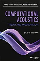 Computational Acoustics: Theory and Implementation (Wiley Series in Acoustics Noise and Vibration)