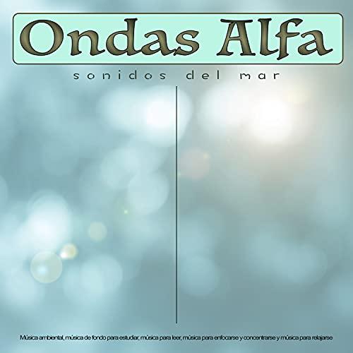 Ondas Alfa - Música para estudiar y olas oceánicas