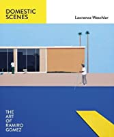Domestic Scenes: The Art of Ramiro Gomez by Lawrence Weschler(2016-04-12)