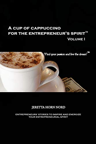 A Cup of Cappuccino for the Entrepreneur's Spirit: Volume I: Find Your Passion and Live the Dream
