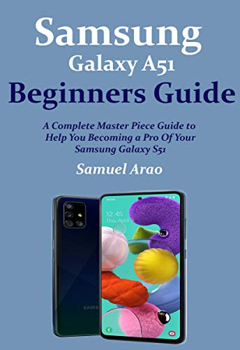Samsung Galaxy A51  Beginners Guide: A Complete Master Piece Guide to Help You Becoming  a Pro Of Your Samsung Galaxy A51 (English Edition)