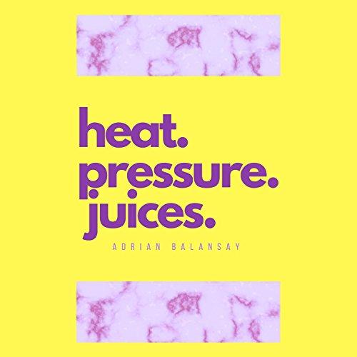 Heat. Pressure. Juices.