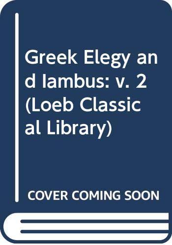 Greek Elegy and Iambus: v. 2 (Loeb Classical Library)
