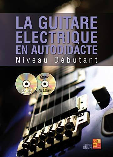 La guitare électrique en autodidacte - Débutant (1 Livre + 1 CD + 1 DVD)