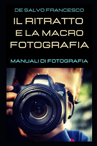 Il Ritratto e la Macrofotografia: I Manuali di Fotografia