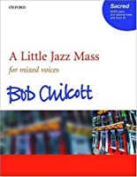 A Little Jazz Mass For Mixed Voices, Piano, and Optional Bass and Drum Kit: Vocal Score