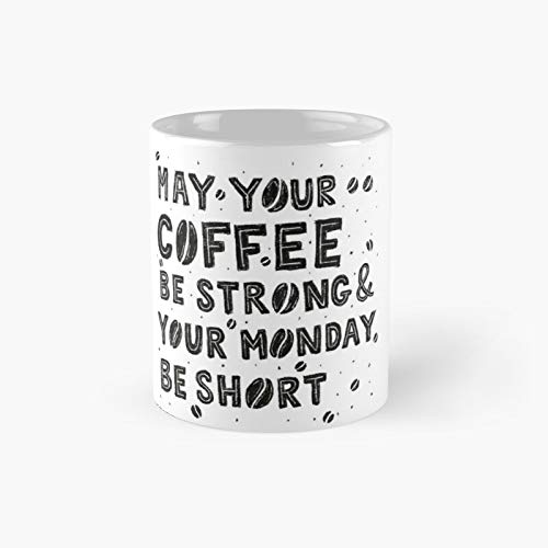 May Your Coffee Be Strong And Mondays - Taza de café con texto 'Best Gift Funny Coffeee'
