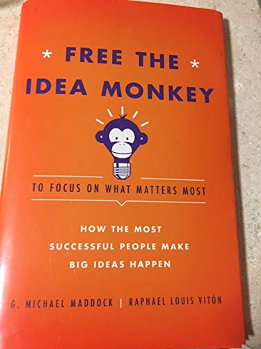 Free the Idea Monkey...: To Focus On What Matters Most!