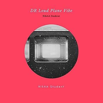 DR Loud Plane Vibe