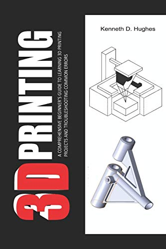 Compare Textbook Prices for 3D PRINTING: A Comprehensive Beginner's Guide to Learning 3D Printing projects and Troubleshooting Common Errors  ISBN 9798651407354 by D. Hughes, Kenneth