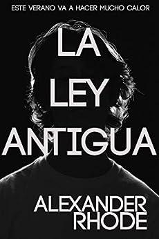 La Ley Antigua: El Thriller Más Escalofriante del año de [Alexander Rhode]