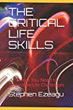 THE CRITICAL LIFE SKILLS: Things You Need to Overcome Life Challenges