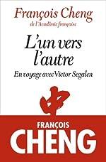 L'Un vers l'autre - En voyage avec Victor Segalen de François Cheng