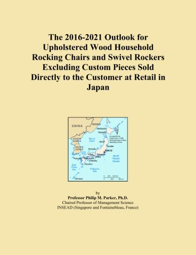 The 2016-2021 Outlook for Upholstered Wood Household Rocking Chairs and Swivel Rockers Excluding Custom Pieces Sold Directly to the Customer at Retail in Japan
