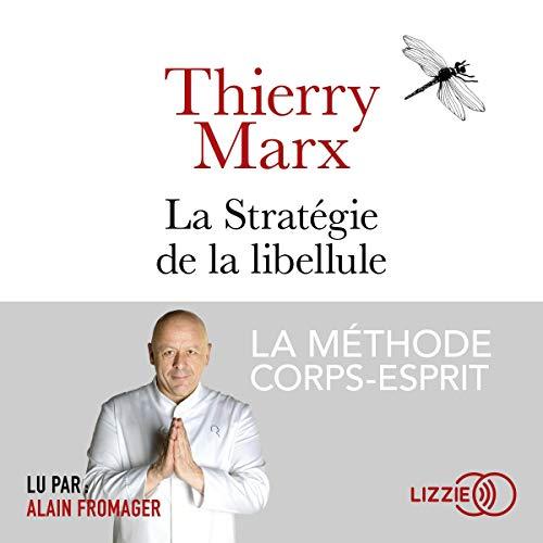La stratégie de la libellule                   De :                                                                                                                                 Thierry Marx,                                                                                        Gilles Bœuf                               Lu par :                                                                                                                                 Alain Fromager                      Durée : 2 h et 59 min     1 notation     Global 5,0