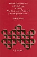 Establishment Violence in Philo and Luke: A Study of Non-Conformity to the Torah and Jewish Vigilante Reactions (Biblical Interpretation, Vol 15)