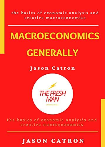 Macroeconomics Generally : the basics of economic analysis and creative macroeconomics (English Edition)