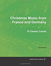 Christmas Music from France and Germany - 15 Classic Carols for Organ