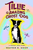 Tillie and the Amazing Ghost Dog: A Spooky Dog Story (Spooky Stories)