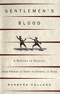 Gentlemen's Blood: A Thousand Years of Sword and Pistol