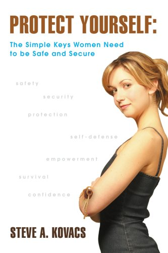 Book: Protect Yourself - The Simple Keys Women Need to be Safe and Secure by Steve A. Kovacs