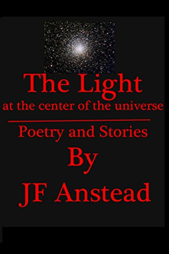 Book: The Light at the Center of the Universe by JF Anstead