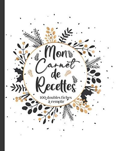 Mon carnet de recettes - 100 doubles fiches à remplir: journal culinaire à compléter- 2 pages pour chaque recette - grand format - 208 pages