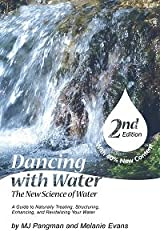 Dancing With Water - The New Science of Water - Second Edition Paperback
