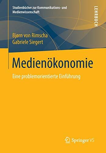 Medienökonomie: Eine problemorientierte Einführung (Studienbücher zur Kommunikations- und Medienwissenschaft)