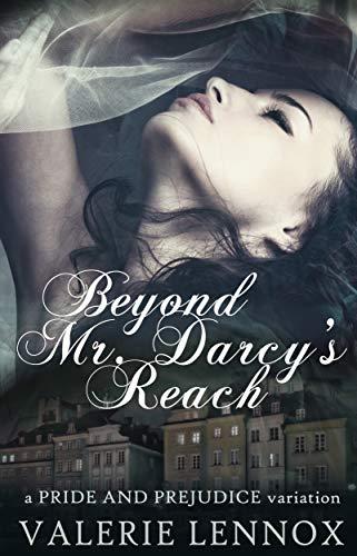 Beyond Mr. Darcy's Reach: a Pride and Prejudice variation by [Valerie Lennox]