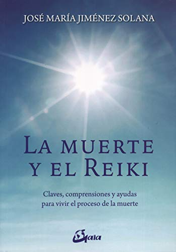La muerte y el Reiki. Claves, comprensiones y ayudas para vivir el proceso de muerte (Salud natural)