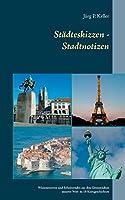 Staedteskizzen - Stadtnotizen: Wissenswertes und Erheiterndes aus den Grossstaedten dieser Welt in18 Kurzgeschichten