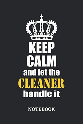 Keep Calm and let the Cleaner handle it Notebook: 6x9 inches - 110 blank numbered pages • Greatest Passionate working Job Journal • Gift, Present Idea
