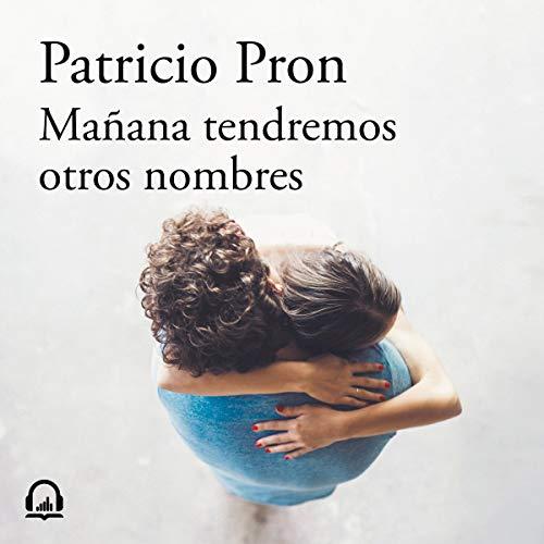 Mañana tendremos otros nombres (Premio Alfaguara de novela 2019) [Tomorrow We Will Have Other Names] audiobook cover art