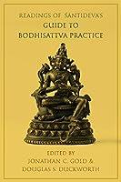 Readings of Santideva's Guide to Bodhisattva Practice (Bodhicaryavatara) (Columbia Readings of Buddhist Literature)
