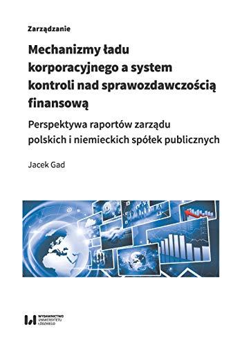 Mechanizmy ładu korporacyjnego a system kontroli nad sprawozdawczością finansową: Perspektywa raportów zarządu polskich i niemieckich spółek publicznych