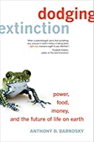 Dodging Extinction: Power, Food, Money, and the Future of Life on Earth