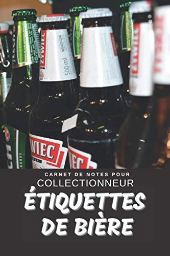 Étiquettes de Bière Carnet de Notes pour Collectionneur Passionné Cervalabélophilie: Calepin ligné, répertoriez vos collections etc. | Cadeau Noel Anniversaire