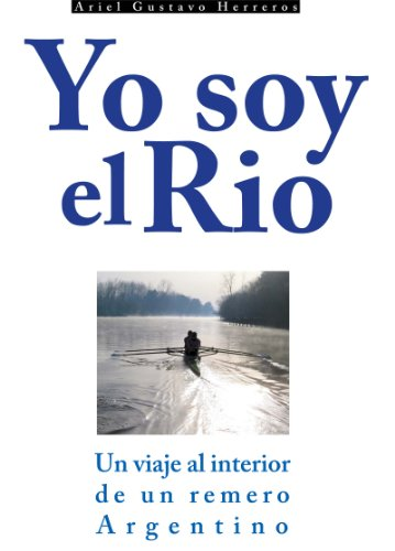 Yo soy el río (Spanish Edition)