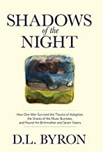 Shadows of the Night: How One Man Survived the Trauma of Adoption, the Snares of the Music Business, and Found His Birthmo...